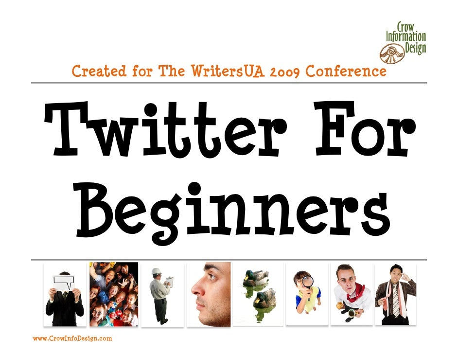 Created for The WritersUA 2009 Conference       Twitter For    Beginners www.CrowInfoDesign.com