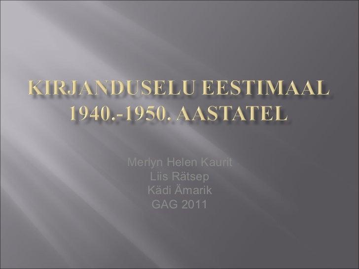 <ul><li>Merlyn Helen Kaurit </li></ul><ul><li>Liis Rätsep </li></ul><ul><li>Kädi Ämarik </li></ul><ul><li>GAG 2011 </li></ul>