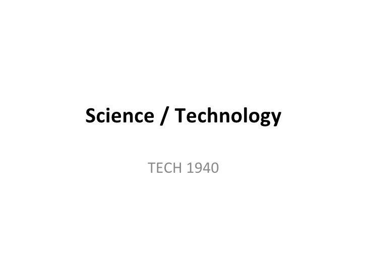 TECH 1940 Science & Tech?  Science vs. Tech?