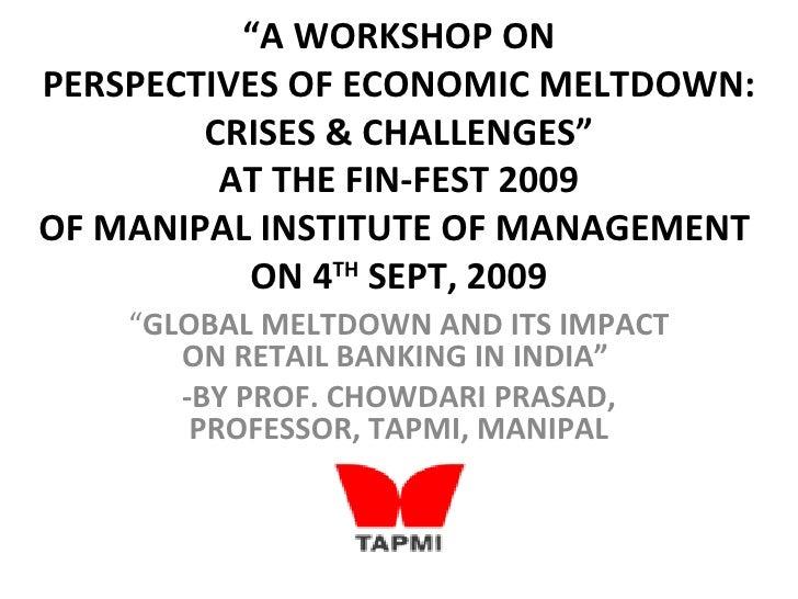 """A WORKSHOP ONPERSPECTIVES OF ECONOMIC MELTDOWN:        CRISES & CHALLENGES""         AT THE FIN-FEST 2009OF MANIPAL INSTIT..."