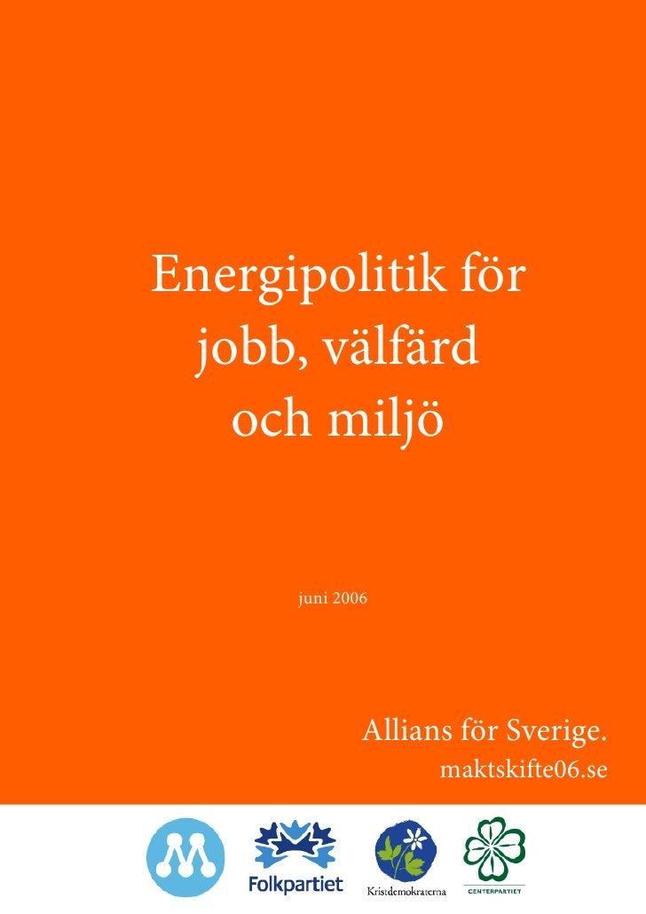 Energipolitik för  jobb, välfärd    och miljö        juni 2006                   Allians för Sverige.                     ...