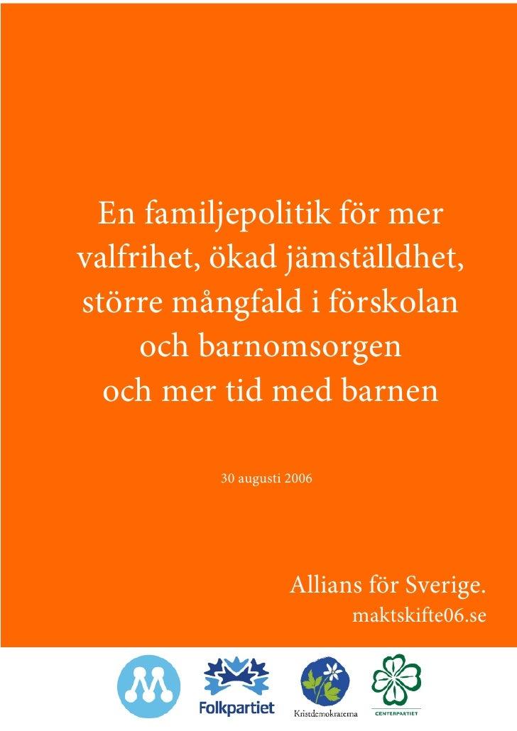 En familjepolitik för mer valfrihet, ökad jämställdhet, större mångfald i förskolan      och barnomsorgen   och mer tid me...