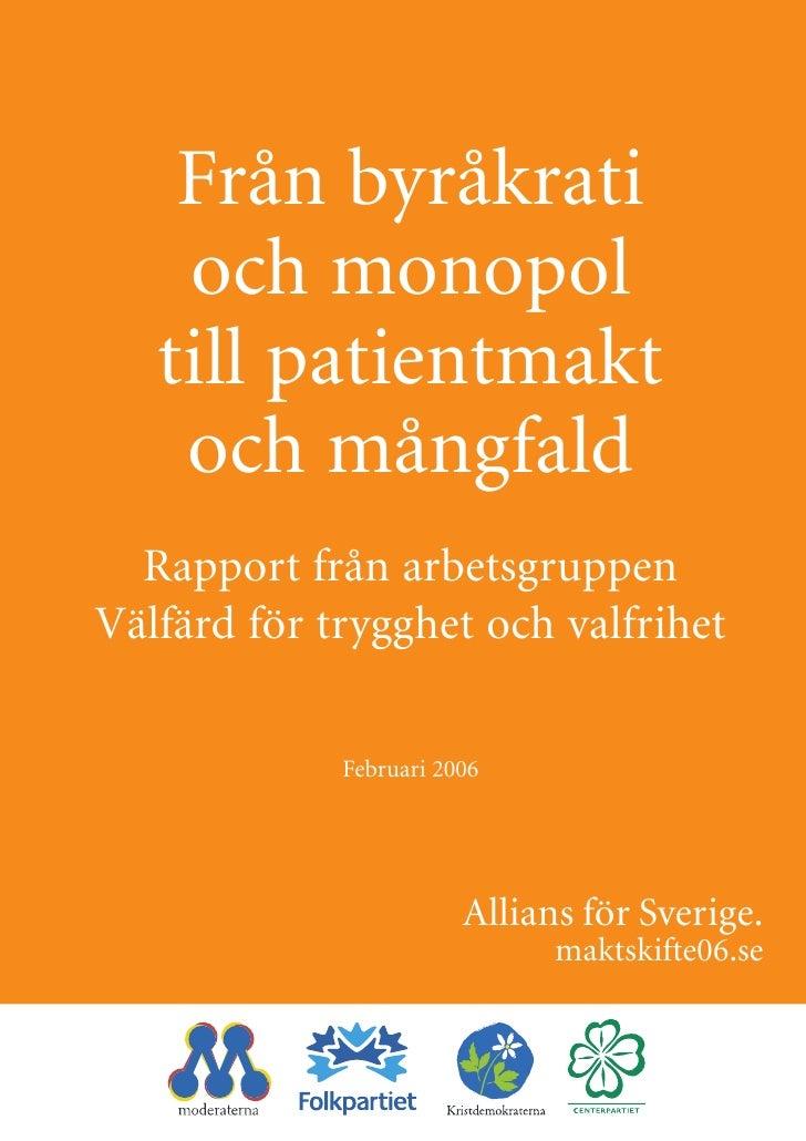Från byråkrati     och monopol    till patientmakt     och mångfald   Rapport från arbetsgruppen Välfärd för trygghet och ...
