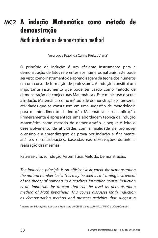 38 II Semana de Matemática, Anais - 18 a 20 de set. de 2008 A indução Matemática como método de demonstração Math inductio...