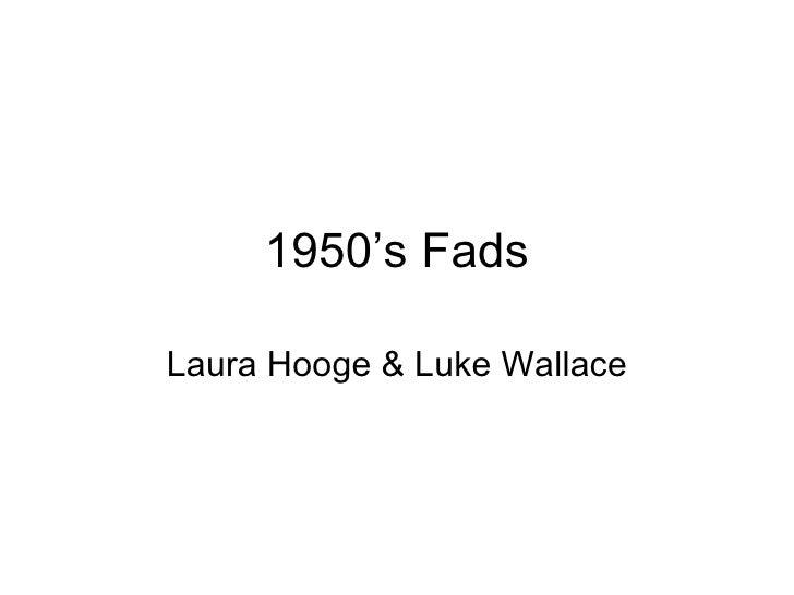 1950's Fads Laura Hooge & Luke Wallace