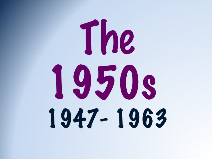 The 1950s  1947- 1963
