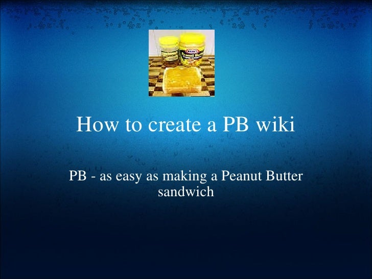 How to create a PB wiki PB - as easy as making a Peanut Butter sandwich