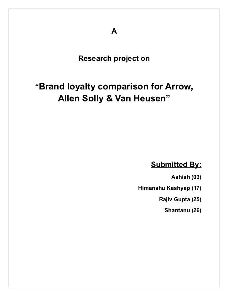 "A         Research project on""Brand loyalty comparison for Arrow,     Allen Solly & Van Heusen""                           ..."