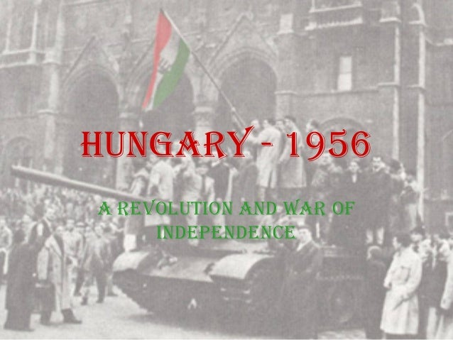 HUNGARY - 1956A REVOLUTION AND WAR OF     INDEPENDENCE