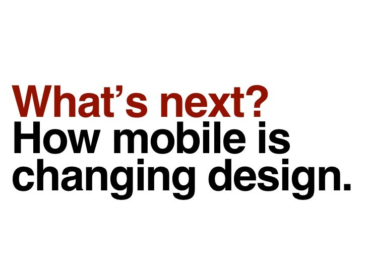 What's next? How mobile is changing design.
