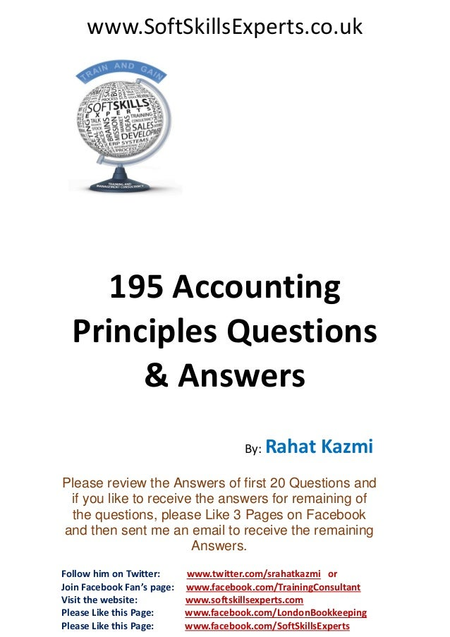 www.SoftSkillsExperts.co.uk  195 Accounting Principles Questions & Answers By: Rahat  Kazmi  Please review the Answers of ...