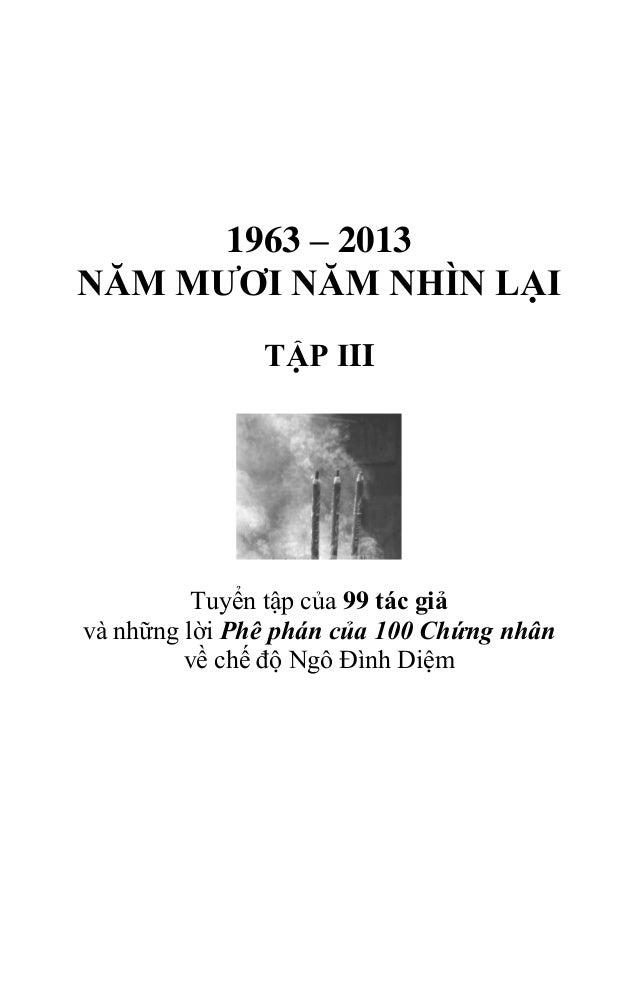 1963 – 2013: Năm Mươi Năm Nhìn Lại ● Tập Ba 1 1963 – 2013 NĂM MƯƠI NĂM NHÌN LẠI TẬP III Tuyển tập của 99 tác giả và những ...