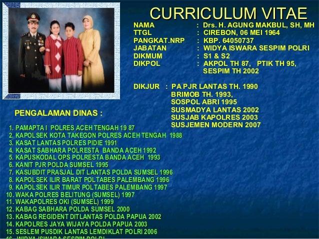CURRICULUM VITAECURRICULUM VITAE NAMA : Drs. H. AGUNG MAKBUL, SH, MH TTGL : CIREBON, 06 MEI 1964 PANGKAT.NRP : KBP. 640507...