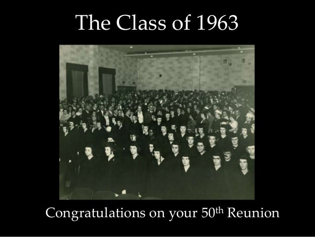 The Class of 1963Congratulations on your 50th Reunion
