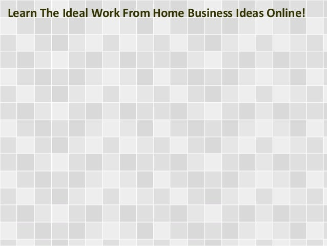 Learn The Ideal Work From Home Business Ideas Online!
