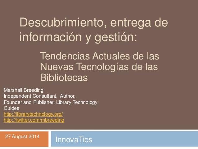 Descubrimiento, entrega de información y gestión: tendencias actuales de las nuevas tecnologías de las bibliotecas por Marshall Breeding (consultor, escritor y conferencista, Estados Unidos)