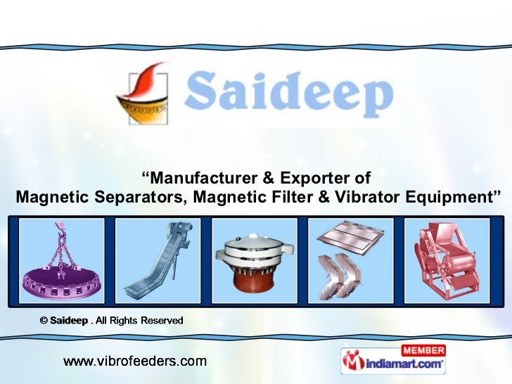 """ Manufacturer & Exporter of  Magnetic Separators, Magnetic Filter & Vibrator Equipment"""