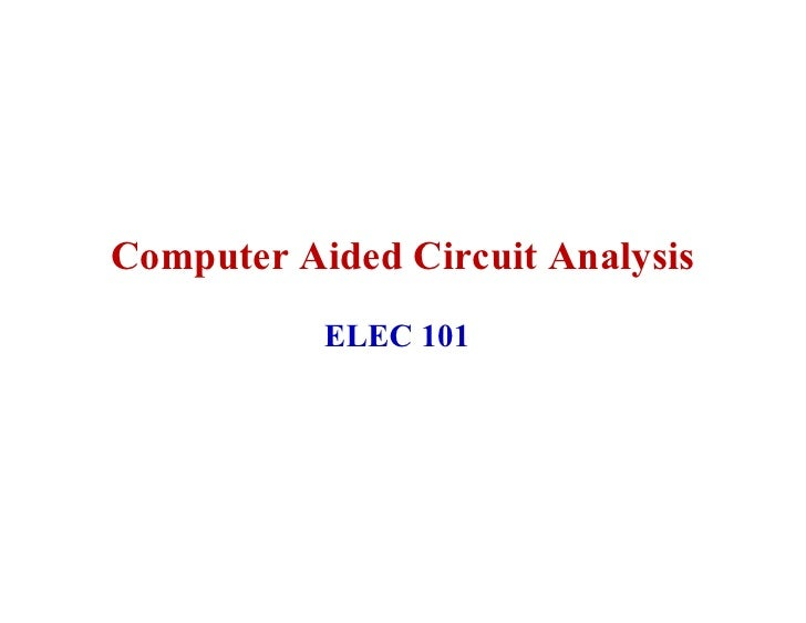 Computer Aided Circuit Analysis            ELEC 101