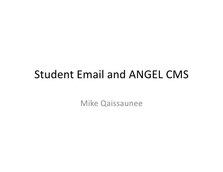 Student  Email  and  ANGEL  CMS                Mike  Qaissaunee