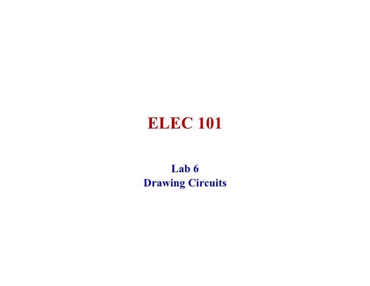 ELEC 101      Lab 6 Drawing Circuits