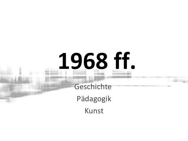 1968 ff. Geschichte Pädagogik Kunst