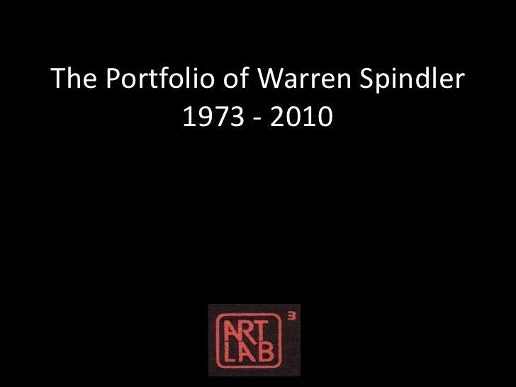 The Portfolio of Warren Spindler1973 - 2010<br />
