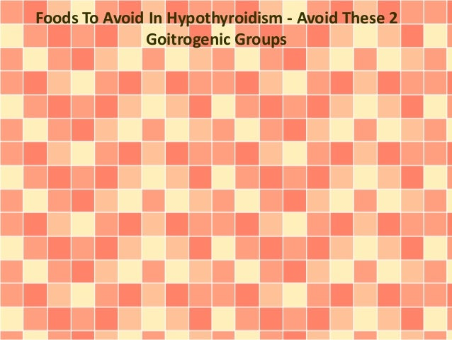 Foods To Avoid In Hypothyroidism - Avoid These 2 Goitrogenic Groups
