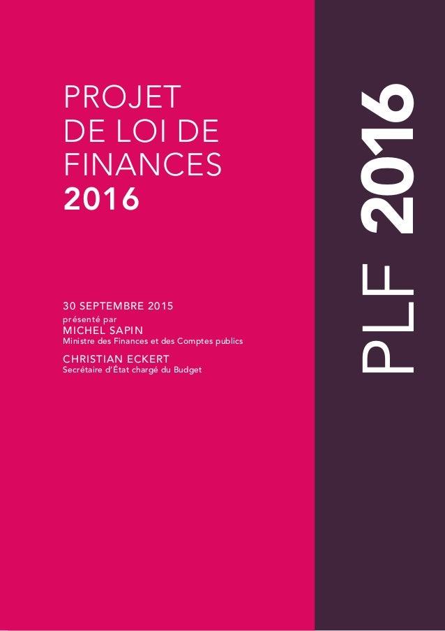 PLF2016 30 SEPTEMBRE 2015 PROJET DE LOI DE FINANCES 2016 présenté par MICHEL SAPIN Ministre des Finances et des Comptes pu...