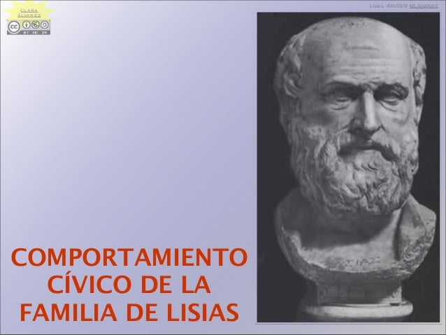 COMPORTAMIENTO CÍVICO DE LA FAMILIA DE LISIAS Lisias. IMAGEN: MLAHANAS CLARA ÁLVAREZ