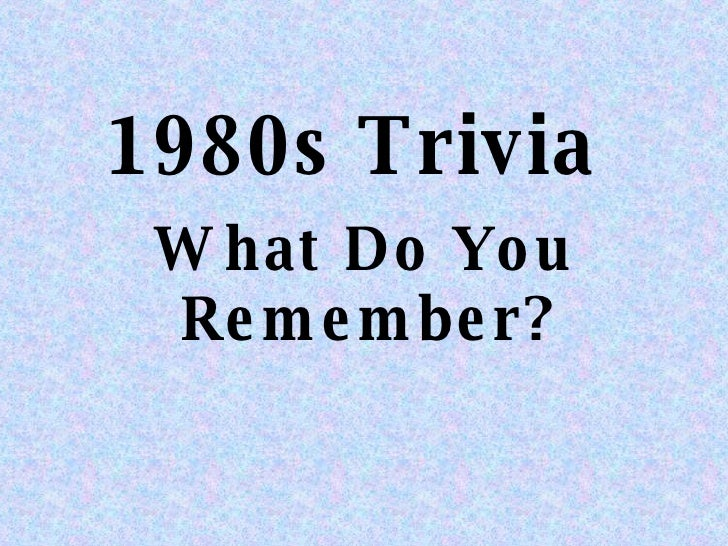 1980s Trivia  What Do You Remember?