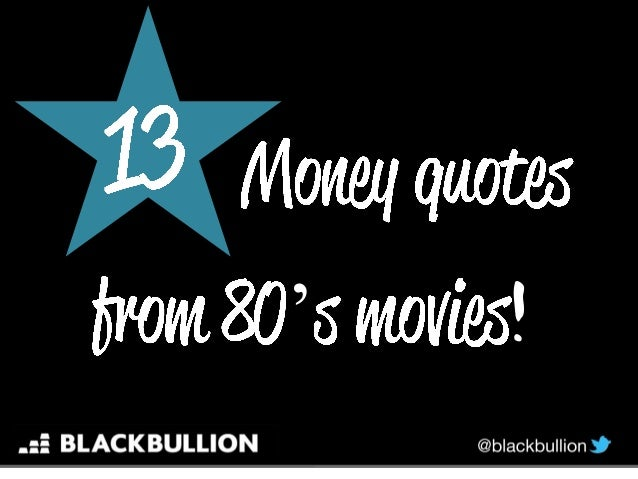 Quotes About Love From 80s Movies : 13 money quotes from 80s movies...