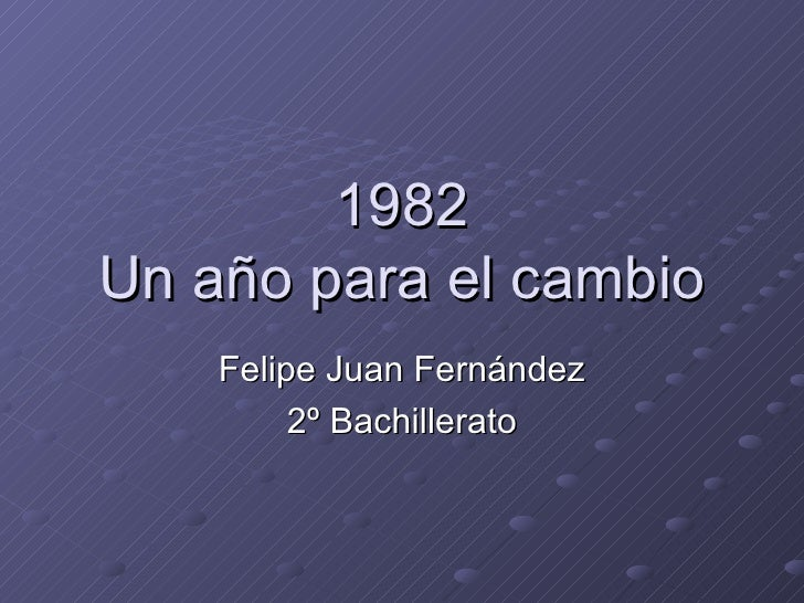1982 Un año para el cambio Felipe Juan Fernández 2º Bachillerato