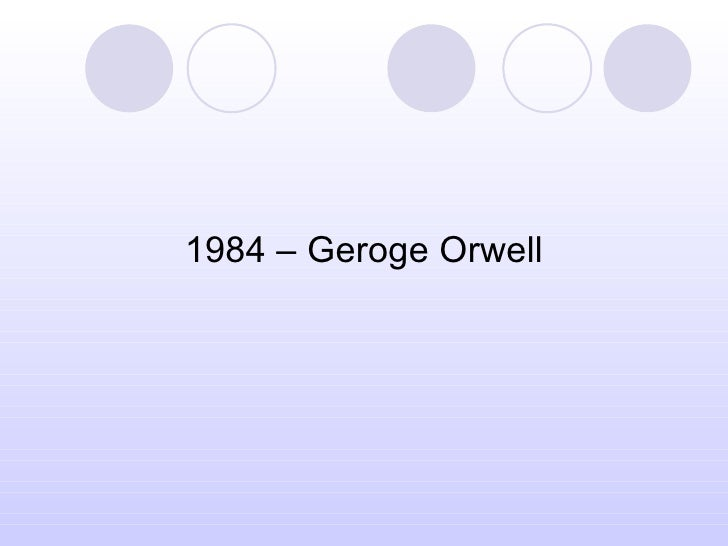 <ul><li>1984 – Geroge Orwell </li></ul>
