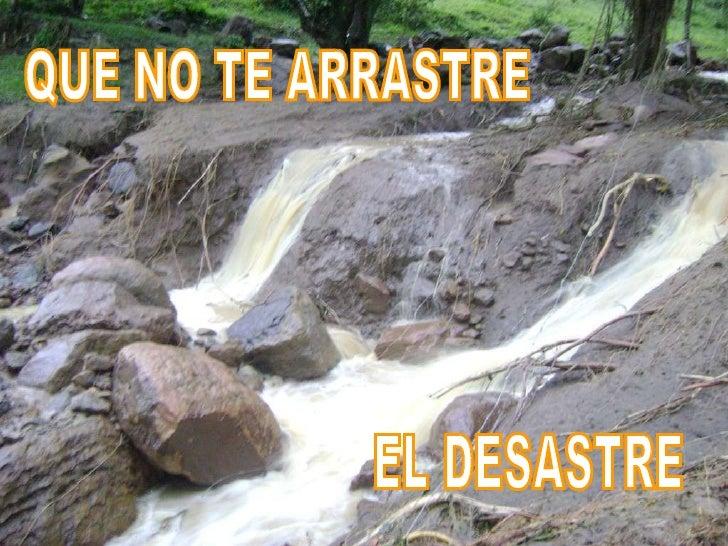 EL DESASTRE QUE NO TE ARRASTRE