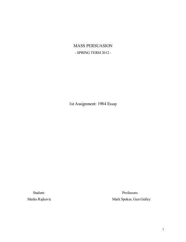 MASS PERSUASION - SPRING TERM 2012 - 1st Assignment: 1984 Essay Student: Professors: Marko Rajkovic Mark Spokes, Gun Gulle...