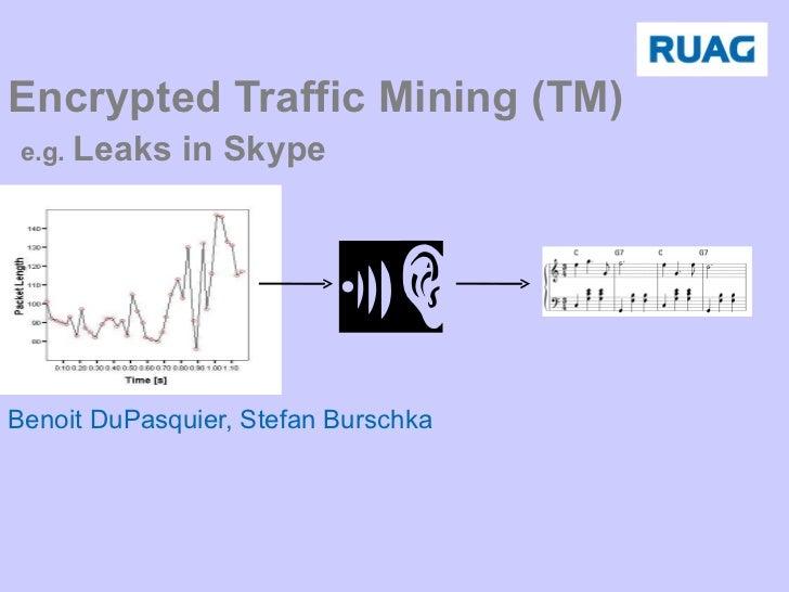 Encrypted Traffic Mining (TM)   e.g.  Leaks in Skype Benoit DuPasquier, Stefan Burschka