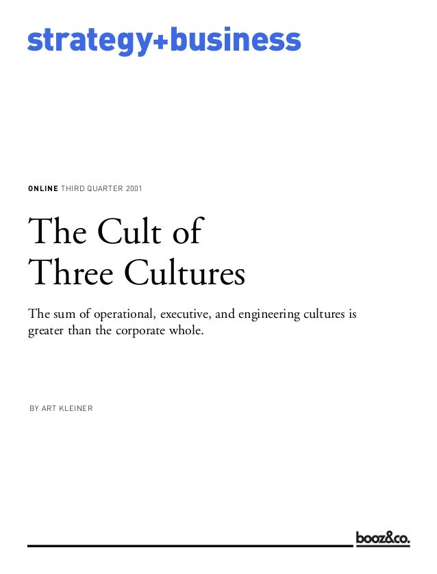 strategy+businessONLINE THIRD QUARTER 2001BY ART KLEINERThe Cult ofThree CulturesThe sum of operational, executive, and en...