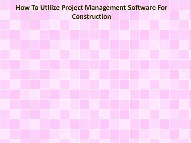 How To Utilize Project Management Software For Construction