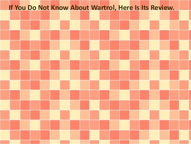 If You Do Not Know About Wartrol, Here Is Its Review.