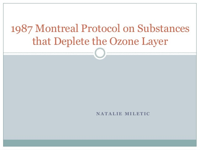 N A T A L I E M I L E T I C 1987 Montreal Protocol on Substances that Deplete the Ozone Layer