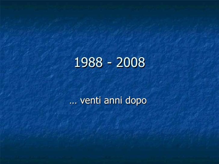 1988 - 2008 … venti anni dopo