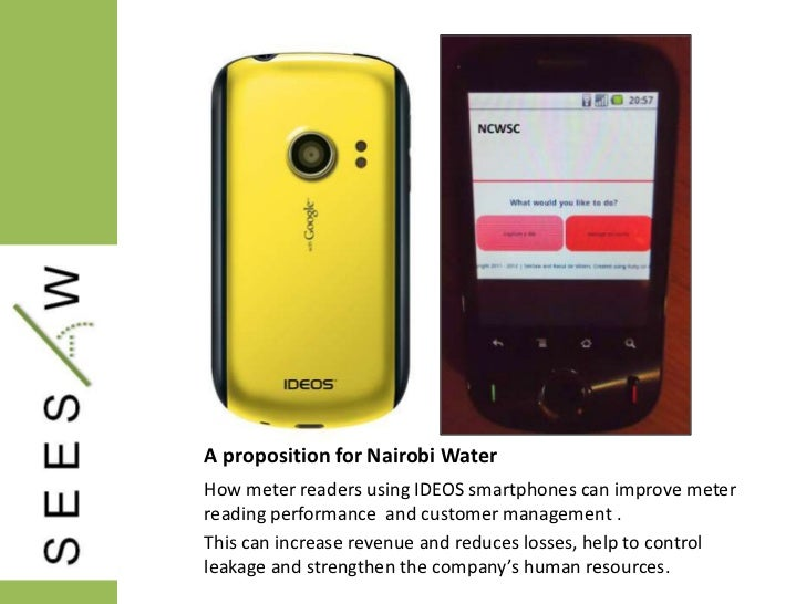 A proposition for Nairobi WaterHow meter readers using IDEOS smartphones can improve meterreading performance and customer...