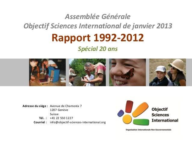 Assemblée Générale Objectif Sciences International de janvier 2013 Rapport 1992-2012 Spécial 20 ans Adresse du siège : Ave...