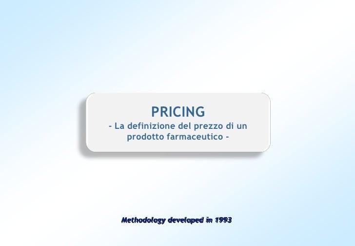 PRICING - La definizione del prezzo di un      prodotto farmaceutico -       Methodology developed in 1993