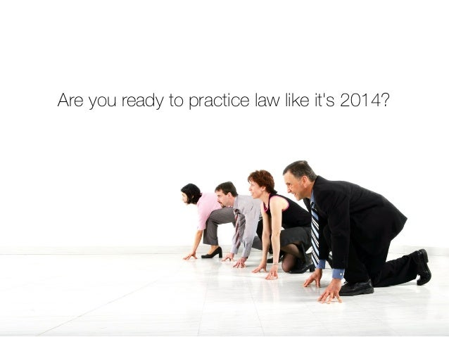 Are you ready to practice law like it's 2014?