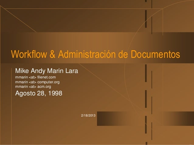 Workflow & Administración de Documentos Mike Andy Marin Lara mmarin <at> filenet.com mmarin <at> computer.org mmarin <at> ...