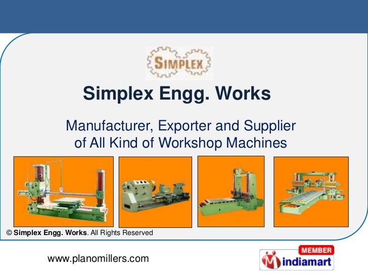 Simplex Engg. Works                 Manufacturer, Exporter and Supplier                  of All Kind of Workshop Machines©...