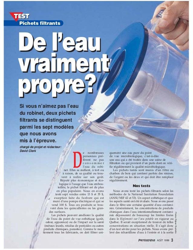 PROTÉGEZ-VOUS AOÛT 1999 3 Photos:RéjeanPoudrette De l'eau vraiment propre? De l'eau vraiment propre? Pichets filtrants D e...