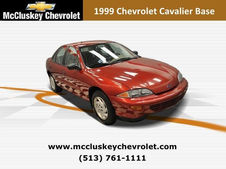 (513) 761-1111 www.mccluskeychevrolet.com 1999 Chevrolet Cavalier Base
