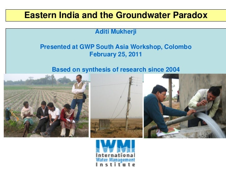 Eastern India and the Groundwater Paradox                   Aditi Mukherji   Presented at GWP South Asia Workshop, Colombo...